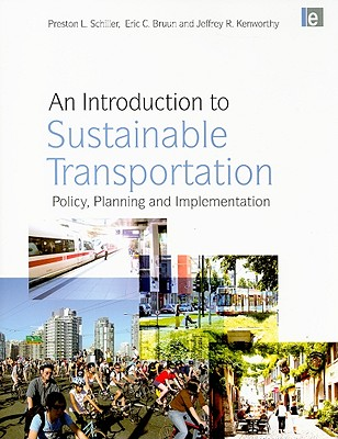 An Introduction to Sustainable Transportation By Schiller, Preston L./ Bruun, Eric C./ Kenworthy, Jeffrey R.