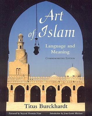 Art of Islam By Burckhardt, Titus/ Nasr, Seyyed Hossein (FRW)/ Michon, Jean-Louis (INT)